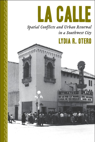 """Cover of """"La Calle: Spatial Conflicts and Urban Renewal in a Southwest City,"""" published by UA Press, 2010."""